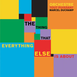 Orchestre Tout Puissant Marcel Duchamp 'The Thing that everything else is about' LP