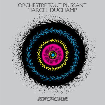 Orchestre Tout Puissant Marcel Duchamp 'Rotorotor' CD/LP