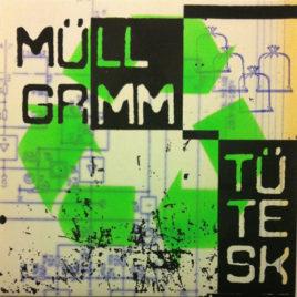 müllGRMM-TÜTEsk 7″