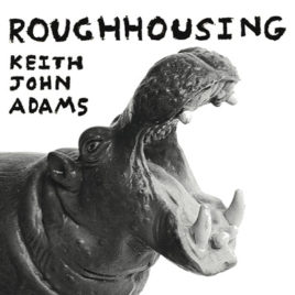 KEITH JOHN ADAMS 'Roughhousing' LP