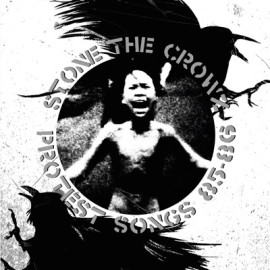 STONE THE CROWZ 'Protest Songs 85-86′ LP