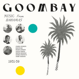 GOOMBAY! Music from the Bahamas 1951-59 LP